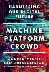 Machine, Platform, Crowd: Harnessing Our Digital Future Book Pdf