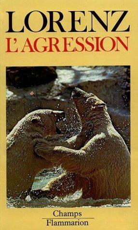 L'agression: une histoire naturelle du mal