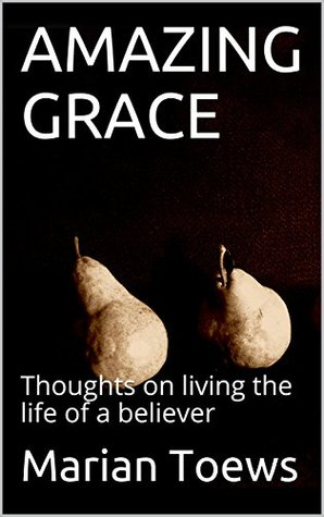 AMAZING GRACE: Thoughts on living the life of a believer
