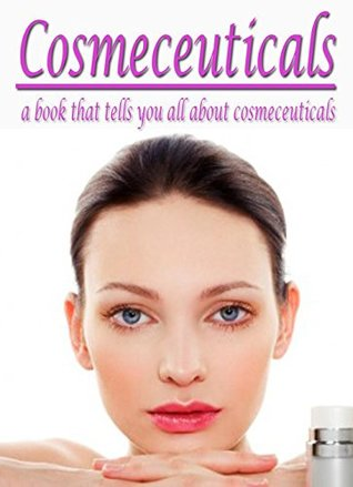 Cosmeceuticals, a Book The Tells You All About Cosmeceuticals