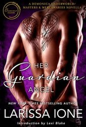 Her Guardian Angel (Demonica Underworld, #6; Demonica, #17; Masters & Mercenaries Crossover Collection) Pdf Book