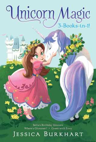 Unicorn Magic 3-Books-in-1!: Bella's Birthday Unicorn; Where's Glimmer?; Green with Envy
