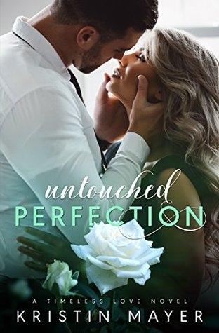 Untouched Perfection (Timeless Love Series, #1)
