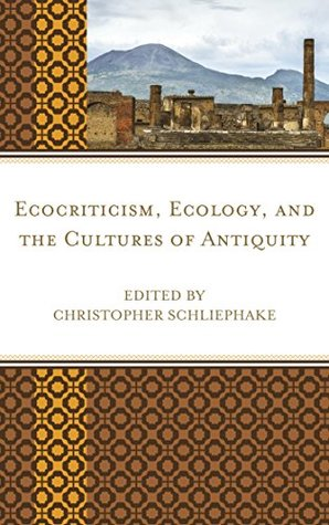 Ecocriticism, Ecology, and the Cultures of Antiquity