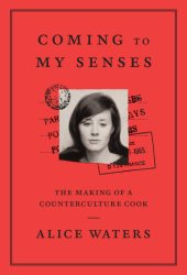 Coming to My Senses: The Making of a Counterculture Cook Book Pdf