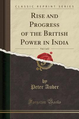 Rise and Progress of the British Power in India, Vol. 1 of 2