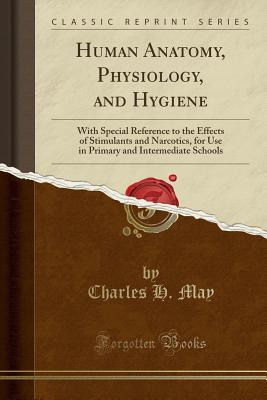 Human Anatomy, Physiology, and Hygiene: With Special Reference to the Effects of Stimulants and Narcotics, for Use in Primary and Intermediate Schools