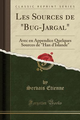 """Les Sources de """"bug-Jargal"""": Avec En Appendice Quelques Sources de """"han d'Islande"""""""