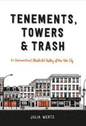 Tenements, Towers & Trash: An Unconventional Illustrated History of New York City Book Pdf