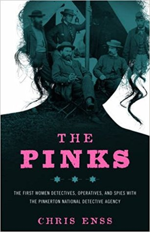 The Pinks: The First Women Detectives, Operatives, and Spies with the Pinkerton National Detective Agency