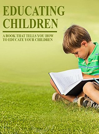 Educating Children, a Book That Tells You How To Educate You Children