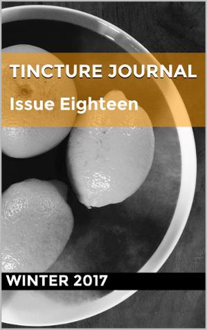 Tincture Journal, Issue Eighteen, Winter 2017
