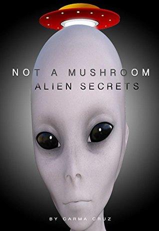 Not A Mushroom: Alien Secrets