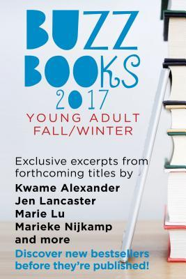 Buzz Books 2017: Young Adult Fall/Winter: Exclusive Excerpts from Forthcoming Titles by Kwame Alexander, Jen Lancaster, Marie Lu, Marieke Nijkamp and More