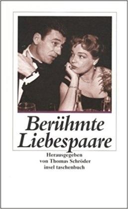 Berühmte Liebespaare: von Johann Wolfgang Goethe und Christiane Vulpius bis Simone Signoret und Yves Montand