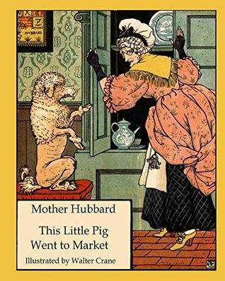 Mother Hubbard This Little Pig Went to Market: Walter Crane's Ultimate Picture Book (Nursery Rhyme Story Time 6)