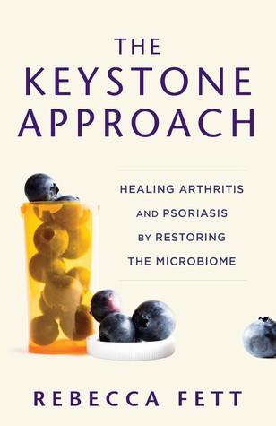 The Keystone Approach: Healing Arthritis and Psoriasis by Restoring the Microbiome