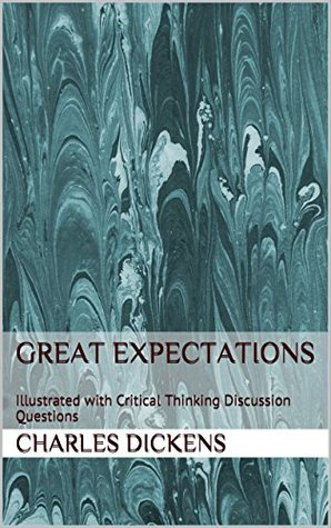Great Expectations: Illustrated with Critical Thinking Discussion Questions