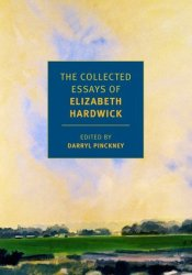 The Collected Essays of Elizabeth Hardwick Pdf Book