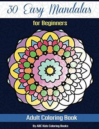 30 Easy Mandalas Mandalas For Beginners Adult Coloring Book (Sacred Mandala Designs and Patterns Coloring Books for Adults)