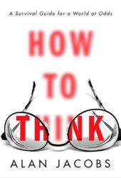 How to Think: A Survival Guide for a World at Odds Book Pdf