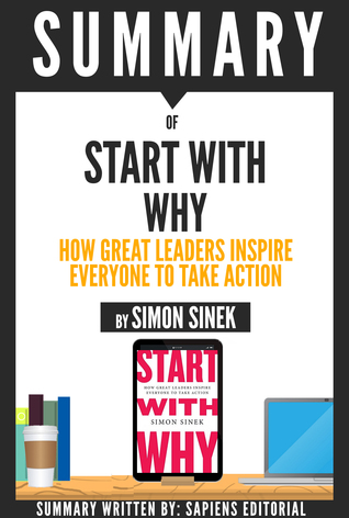 Start With Why: How Great Leaders Inspire Everyone To Take Action, By Simon Sinek - Book Summary