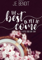 The Best is Yet to Come: A Little Creek Love Story Pdf Book
