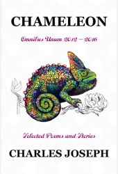 Chameleon: Omnibus Unum 2012-2016-Selected Poems and Stories