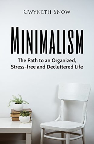 Minimalism: The Path to an Organized, Stress-free and Decluttered Life