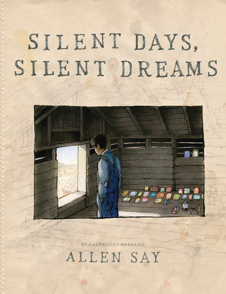 Silent Days, Silent Dreams written and illustrated by Allen Say