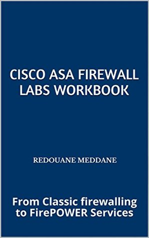 Cisco ASA Firewall Labs WorkBook: From Classic firewalling to FirePOWER Services