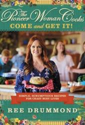 The Pioneer Woman Cooks: Come and Get It! Simple, Scrumptious Recipes for Crazy Busy Lives Book Pdf