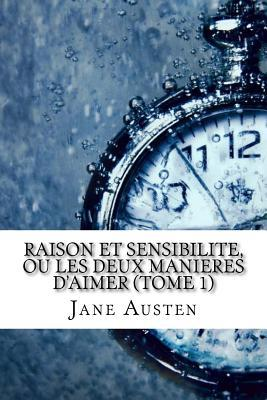 Raison Et Sensibilite, Ou Les Deux Manieres D'Aimer (Tome 1)