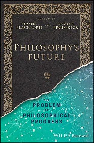 Philosophy's Future: The Problem of Philosophical Progress