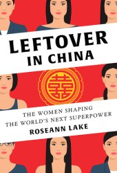 Leftover in China: The Women Shaping the World's Next Superpower Pdf Book