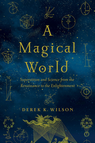A Magical World: Superstition and Science from the Renaissance to the Enlightenment