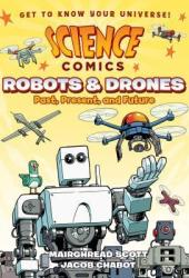 Science Comics: Robots and Drones: Past, Present, and Future Book