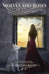 Wolves and Roses (Fairy Tales of the Magicorum #1)
