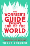 The Worrier's Guide to the End of the World: Love, Loss, and Other Catastrophes—through India, Italy, and Beyond