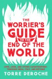 The Worrier's Guide to the End of the World: Love, Loss, and Other Catastrophes—through India, Italy, and Beyond by Torre DeRoche