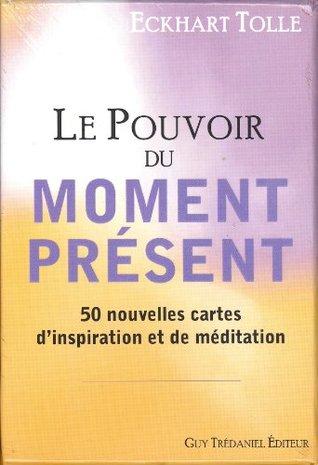 Le Pouvoir du moment présent : 50 nouvelles cartes d'inspiration et de médiation
