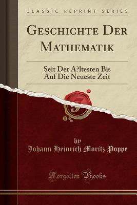Geschichte Der Mathematik: Seit Der �ltesten Bis Auf Die Neueste Zeit