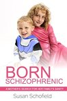 Born Schizophrenic: A Mother's Search for Her Family's Sanity