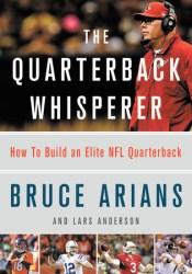 The Quarterback Whisperer: How to Build an Elite NFL Quarterback Pdf Book
