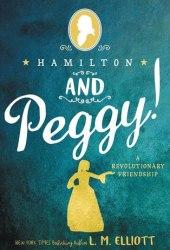 Hamilton and Peggy!: A Revolutionary Friendship Pdf Book