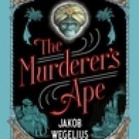 The Murderer's Ape : Jakob Wegelius