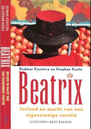 Beatrix: Invloed En Macht Van Een Eigenzinnige Vorstin