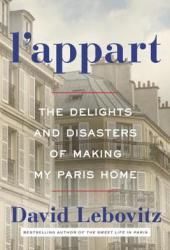L'Appart: The Delights and Disasters of Making My Paris Home Book Pdf