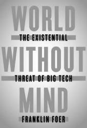 World Without Mind: The Existential Threat of Big Tech Book Pdf
