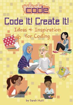 Code It! Create It!: Ideas & Inspiration for Coding by Sarah Hutt | Featured Book of the Day | wearewordnerds.com